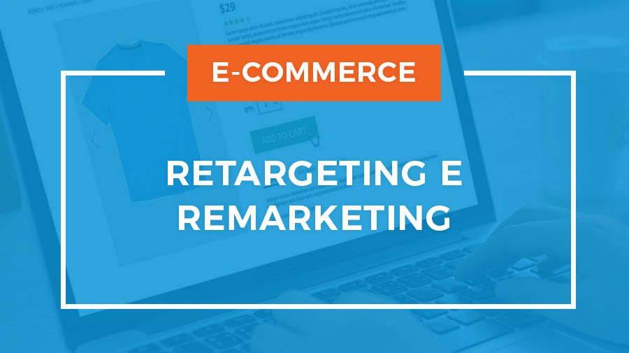 Strategie di Remarketing e Retargeting per ecommerce